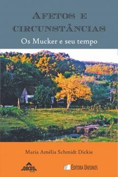Afetos e circunstâncias: os Mucker e seu tempo  | Coleção EHILA VOL. 37